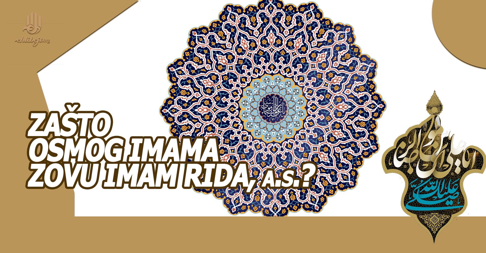 Zašto osmog Imama zovu Imam Rida, a.s.?