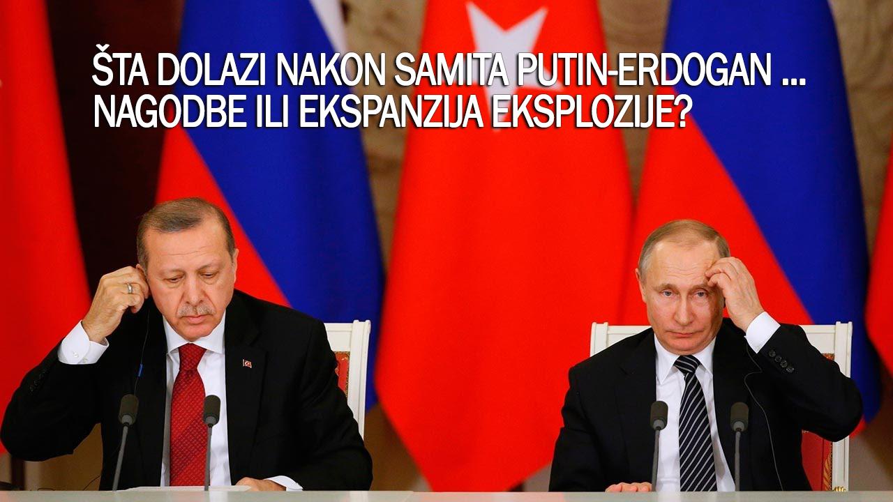 Šta dolazi nakon samita Putin-Erdogan ... nagodbe ili ekspanzija eksplozije?