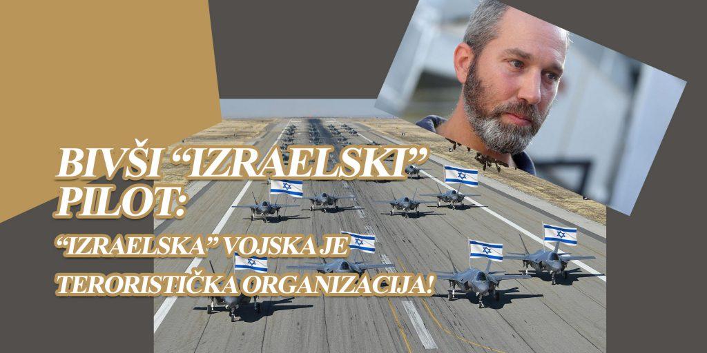 """Bivši """"izraelski"""" pilot: """"Izraelska"""" vojska je teroristička organizacija!"""