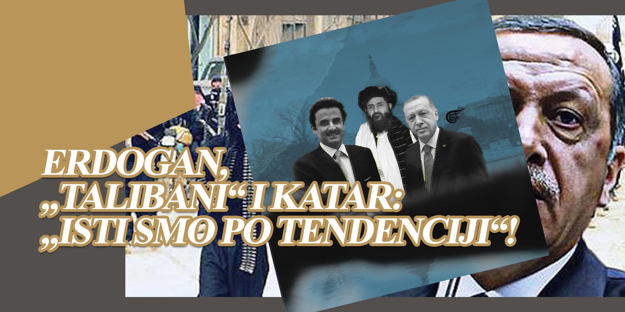 """Erdogan, """"talibani"""" i Katar: """"Isti smo po tendenciji""""!"""